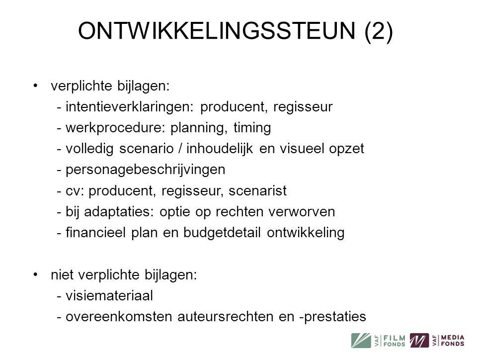 ONTWIKKELINGSSTEUN (2) •verplichte bijlagen: - intentieverklaringen: producent, regisseur - werkprocedure: planning, timing - volledig scenario / inho