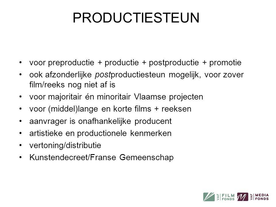 PRODUCTIESTEUN •voor preproductie + productie + postproductie + promotie •ook afzonderlijke postproductiesteun mogelijk, voor zover film/reeks nog nie