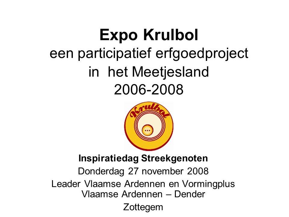 Expo Krulbol een participatief erfgoedproject in het Meetjesland 2006-2008 Inspiratiedag Streekgenoten Donderdag 27 november 2008 Leader Vlaamse Arden