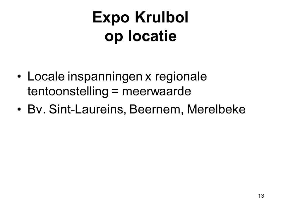 13 Expo Krulbol op locatie •Locale inspanningen x regionale tentoonstelling = meerwaarde •Bv. Sint-Laureins, Beernem, Merelbeke