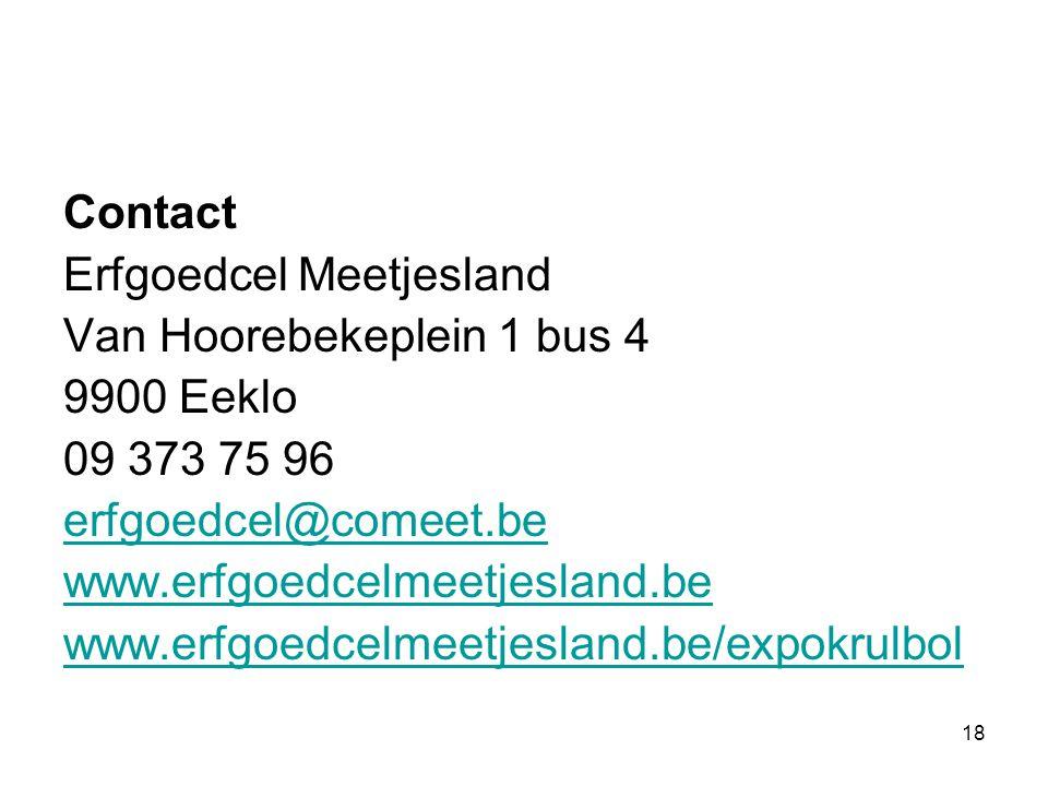 18 Contact Erfgoedcel Meetjesland Van Hoorebekeplein 1 bus 4 9900 Eeklo 09 373 75 96 erfgoedcel@comeet.be www.erfgoedcelmeetjesland.be www.erfgoedcelm
