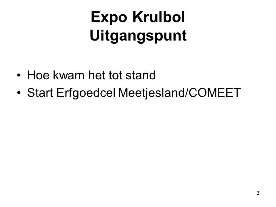 3 Expo Krulbol Uitgangspunt •Hoe kwam het tot stand •Start Erfgoedcel Meetjesland/COMEET