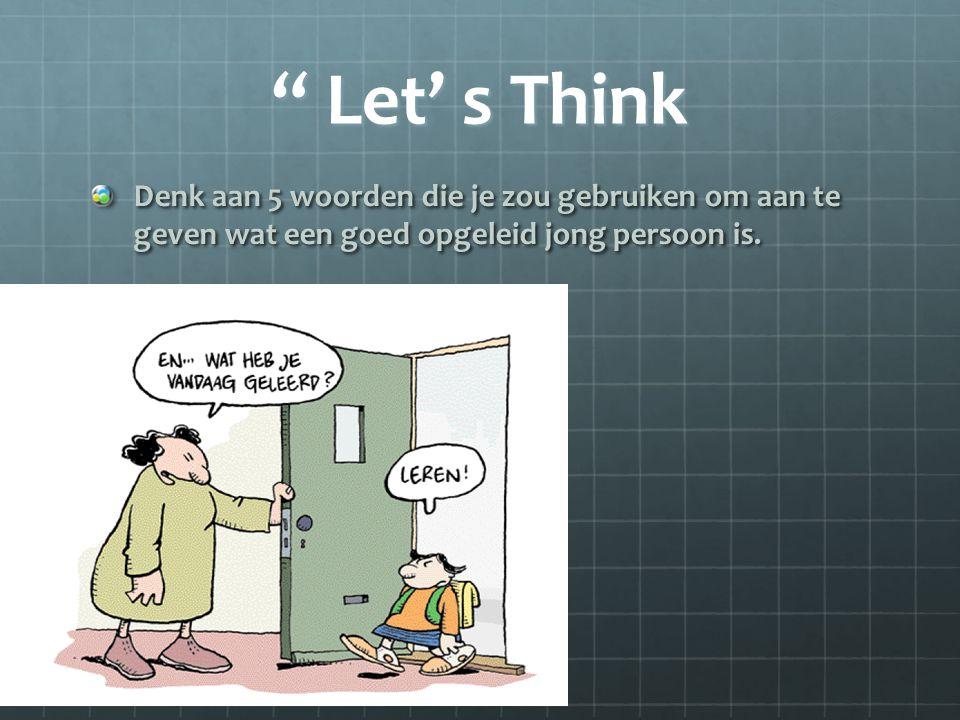 """"""" Let' s Think Denk aan 5 woorden die je zou gebruiken om aan te geven wat een goed opgeleid jong persoon is."""
