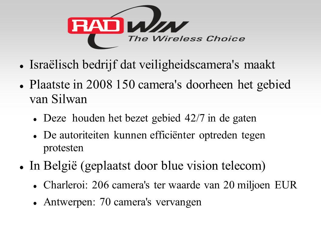  Israëlisch bedrijf dat veiligheidscamera s maakt  Plaatste in 2008 150 camera s doorheen het gebied van Silwan  Deze houden het bezet gebied 42/7 in de gaten  De autoriteiten kunnen efficiënter optreden tegen protesten  In België (geplaatst door blue vision telecom)  Charleroi: 206 camera s ter waarde van 20 miljoen EUR  Antwerpen: 70 camera s vervangen