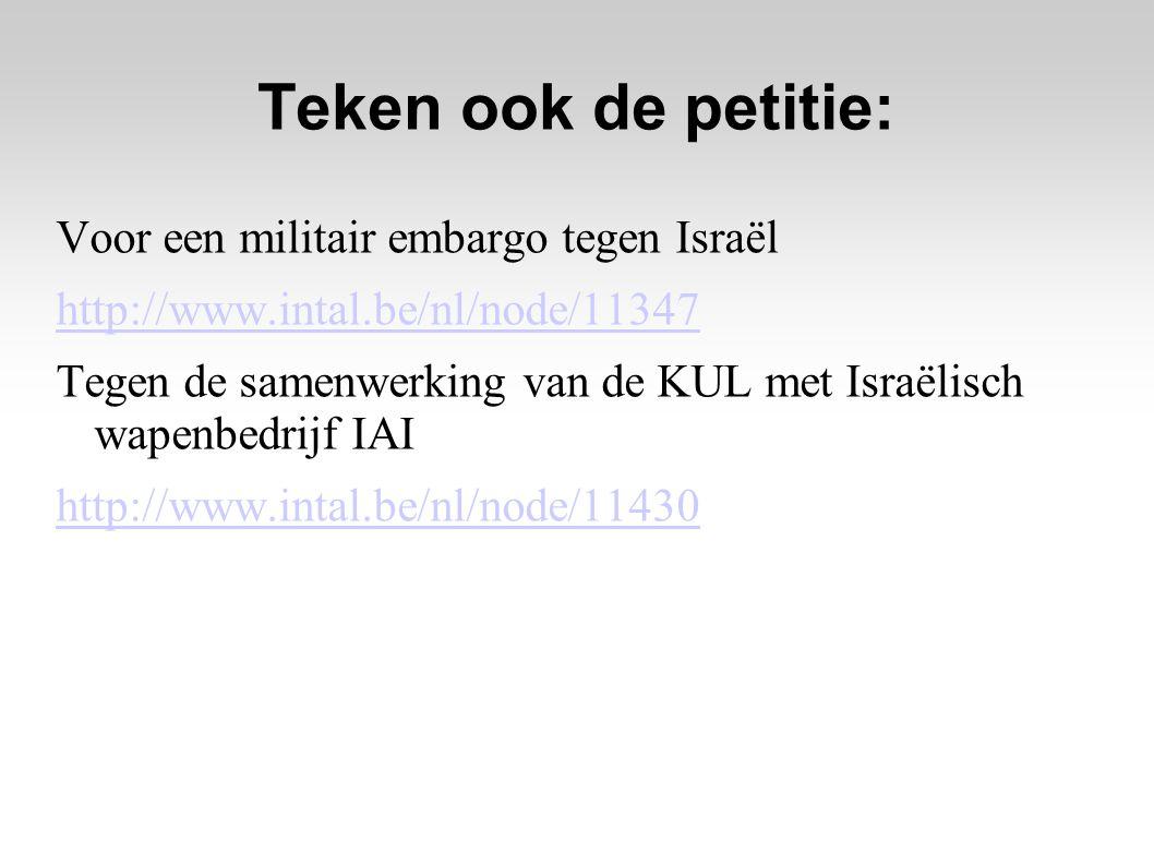 Teken ook de petitie: Voor een militair embargo tegen Israël http://www.intal.be/nl/node/11347 Tegen de samenwerking van de KUL met Israëlisch wapenbedrijf IAI http://www.intal.be/nl/node/11430