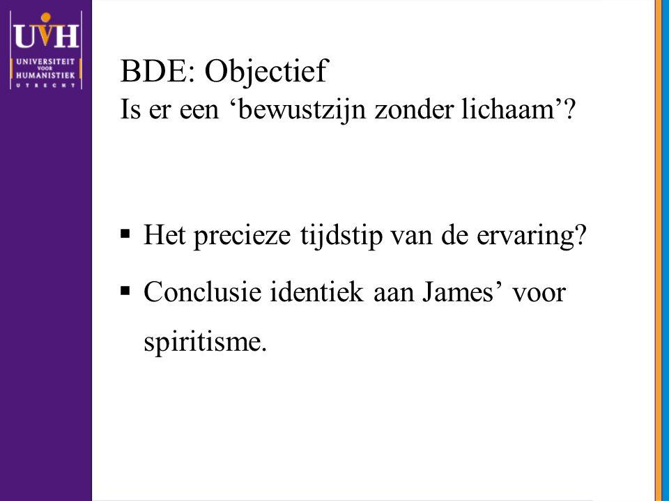BDE: Objectief Is er een 'bewustzijn zonder lichaam'?  Het precieze tijdstip van de ervaring?  Conclusie identiek aan James' voor spiritisme.