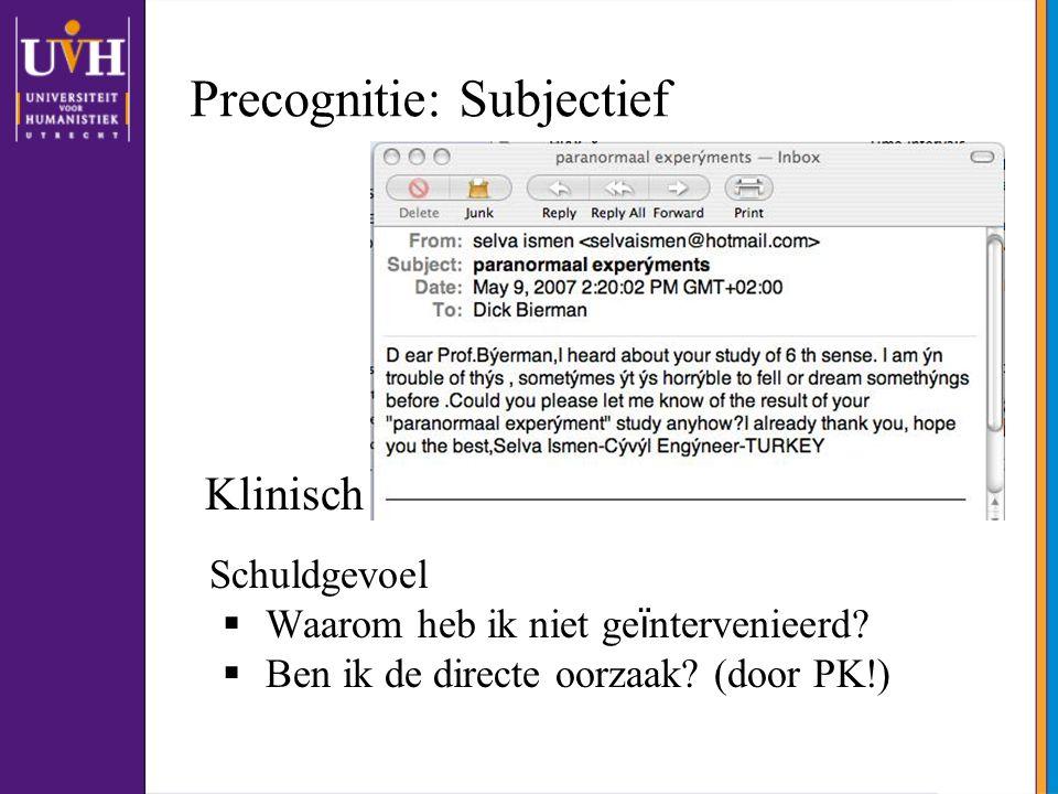 Precognitie: Subjectief Schuldgevoel  Waarom heb ik niet ge ï ntervenieerd?  Ben ik de directe oorzaak? (door PK!) Klinisch