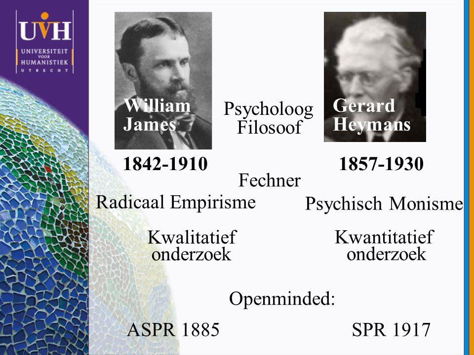 William James Psycholoog Filosoof Gerard Heymans 1842-19101857-1930 Radicaal Empirisme Psychisch Monisme Kwalitatief onderzoek Kwantitatief onderzoek