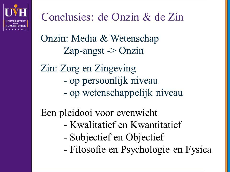 Conclusies: de Onzin & de Zin Onzin: Media & Wetenschap Zap-angst -> Onzin Zin: Zorg en Zingeving - op persoonlijk niveau - op wetenschappelijk niveau
