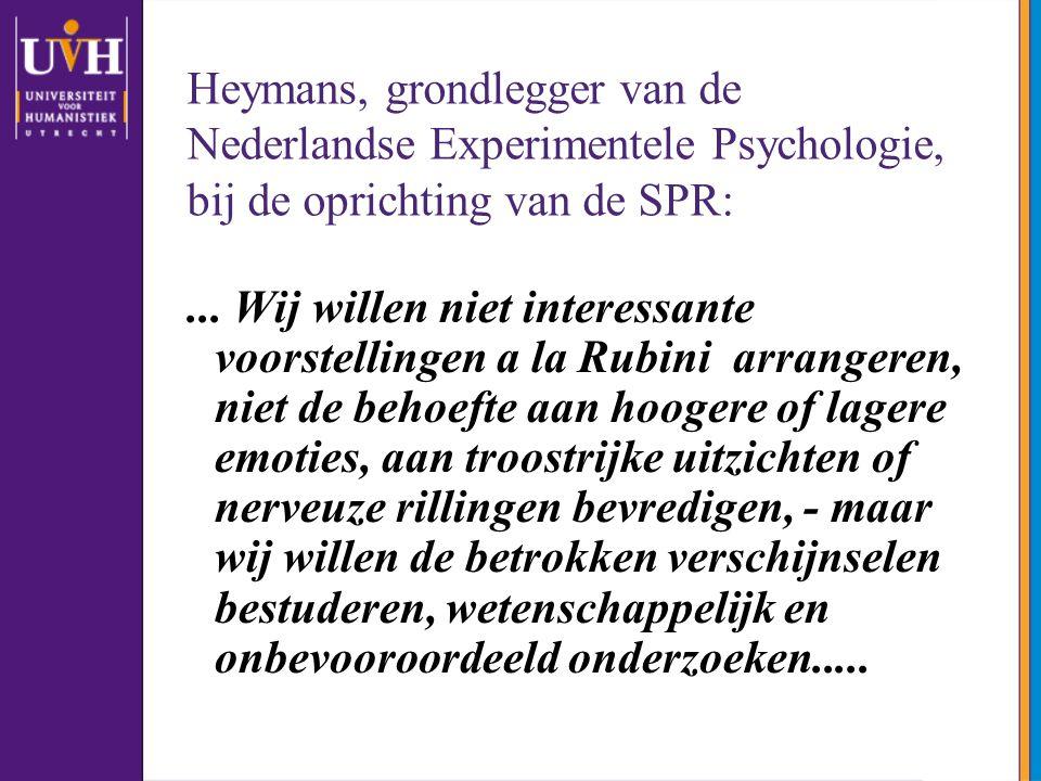 Heymans, grondlegger van de Nederlandse Experimentele Psychologie, bij de oprichting van de SPR:... Wij willen niet interessante voorstellingen a la R