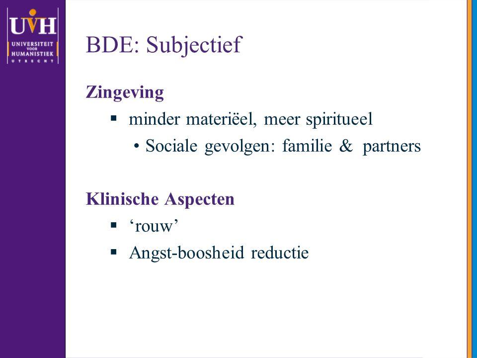 BDE: Subjectief Zingeving  minder materiëel, meer spiritueel •Sociale gevolgen: familie & partners Klinische Aspecten  'rouw'  Angst-boosheid reduc