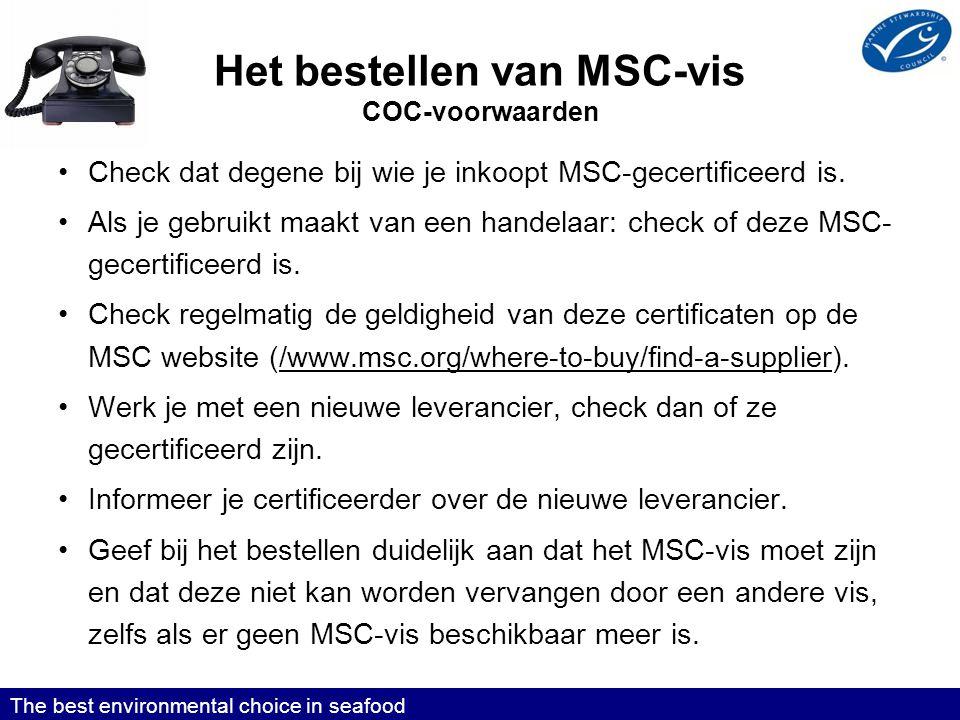 Het bestellen van MSC-vis COC-voorwaarden •Check dat degene bij wie je inkoopt MSC-gecertificeerd is.