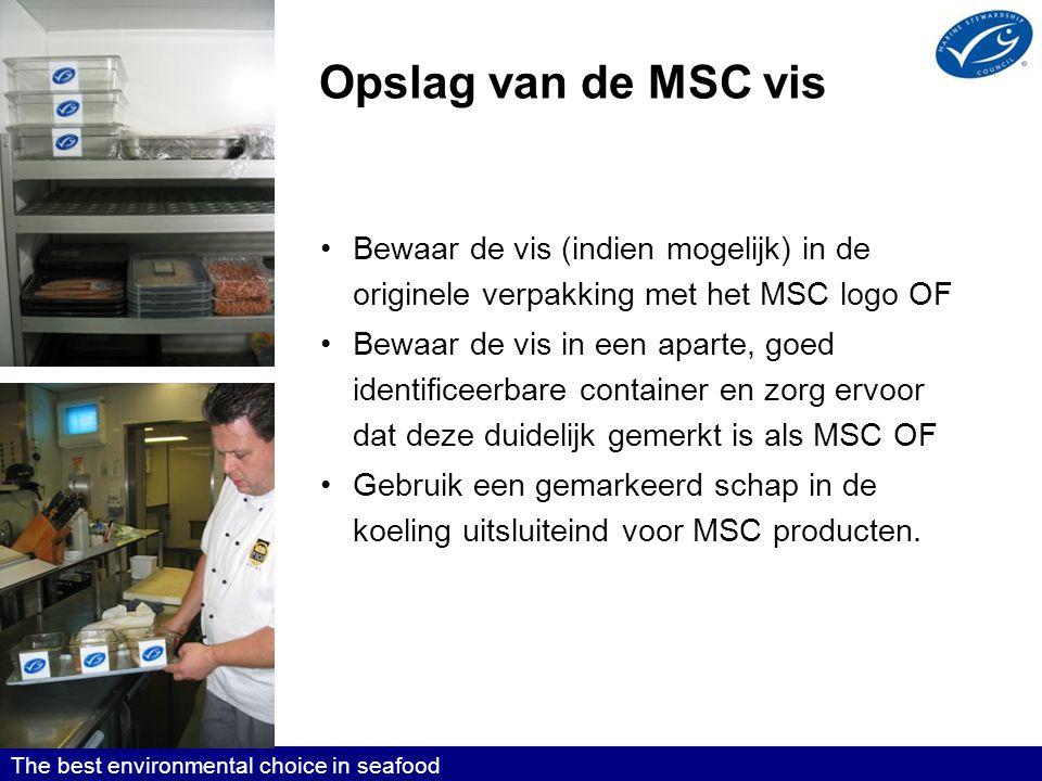 Opslag van de MSC vis •Bewaar de vis (indien mogelijk) in de originele verpakking met het MSC logo OF •Bewaar de vis in een aparte, goed identificeerbare container en zorg ervoor dat deze duidelijk gemerkt is als MSC OF •Gebruik een gemarkeerd schap in de koeling uitsluiteind voor MSC producten.