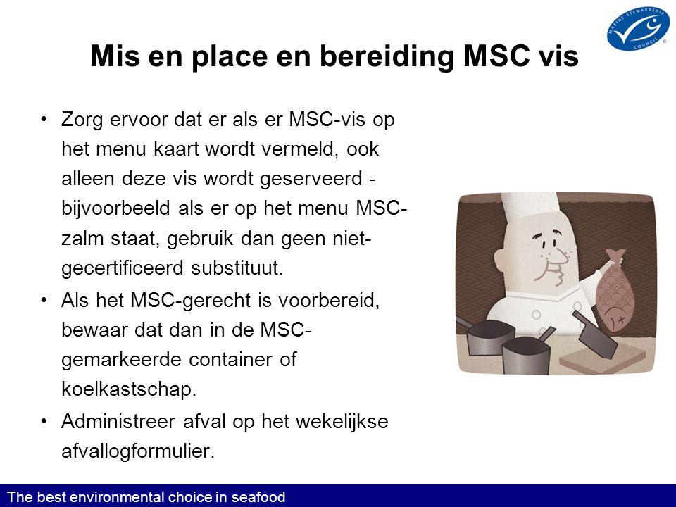 Mis en place en bereiding MSC vis •Zorg ervoor dat er als er MSC-vis op het menu kaart wordt vermeld, ook alleen deze vis wordt geserveerd - bijvoorbeeld als er op het menu MSC- zalm staat, gebruik dan geen niet- gecertificeerd substituut.