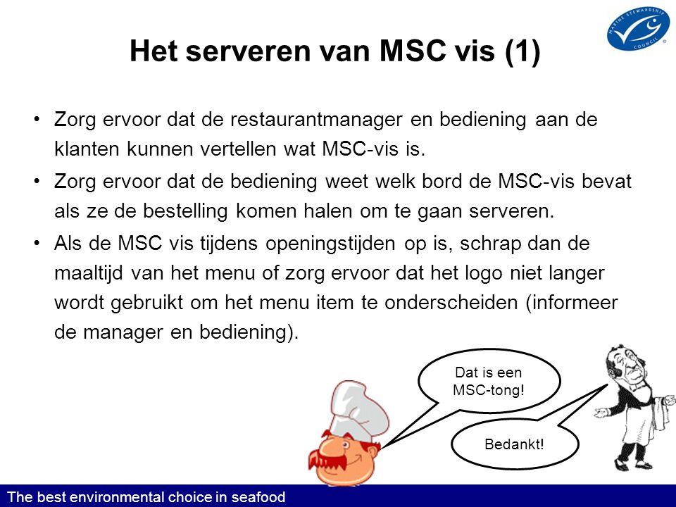 Het serveren van MSC vis (1) •Zorg ervoor dat de restaurantmanager en bediening aan de klanten kunnen vertellen wat MSC-vis is.