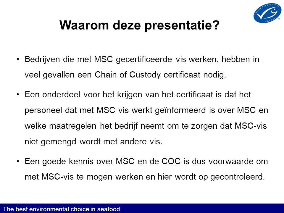 De MSC standaarden voor duurzame visserij en voor ketenbewaking The best environmental choice in seafood