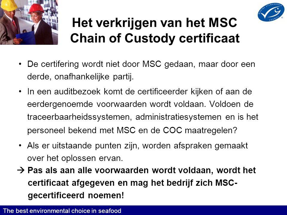 Het verkrijgen van het MSC Chain of Custody certificaat •De certifering wordt niet door MSC gedaan, maar door een derde, onafhankelijke partij.