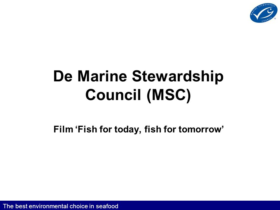 De Marine Stewardship Council (MSC) Film 'Fish for today, fish for tomorrow' The best environmental choice in seafood