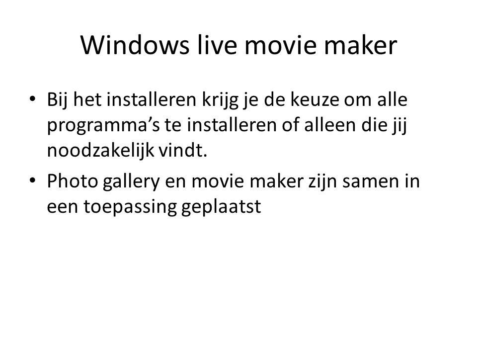 Windows live movie maker • Bij het installeren krijg je de keuze om alle programma's te installeren of alleen die jij noodzakelijk vindt. • Photo gall