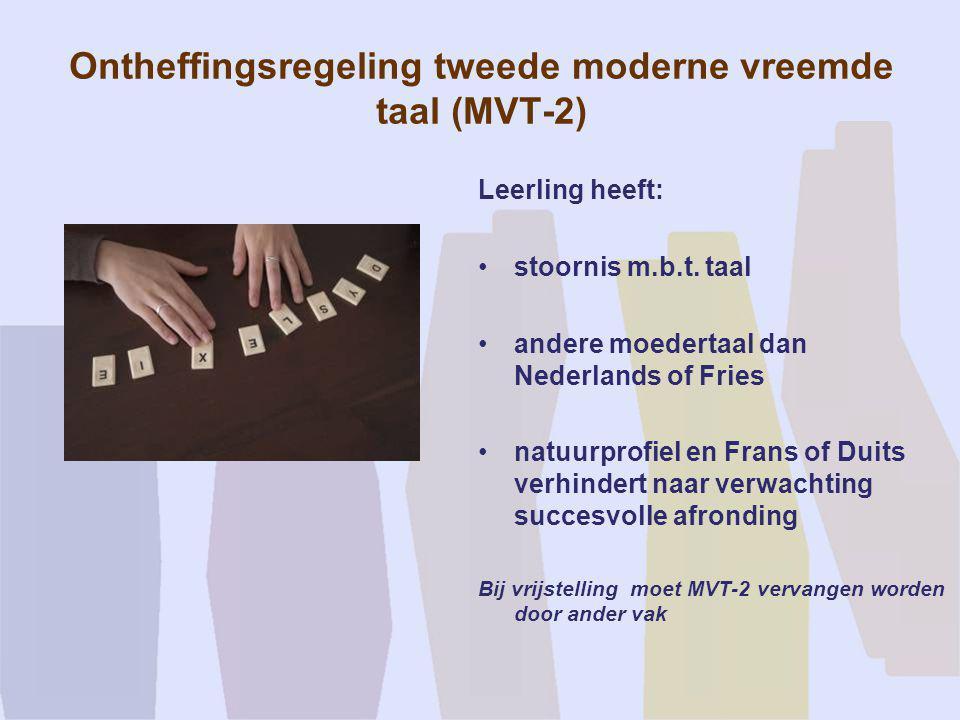 Ontheffingsregeling tweede moderne vreemde taal (MVT-2) Leerling heeft: •stoornis m.b.t. taal •andere moedertaal dan Nederlands of Fries •natuurprofie
