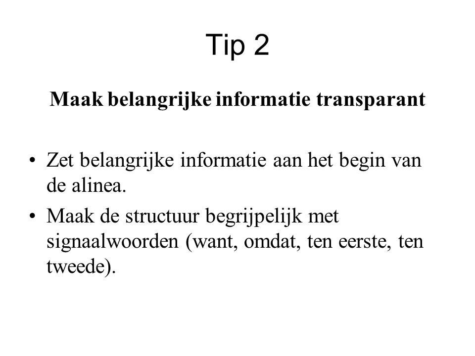 Tip 2 Maak belangrijke informatie transparant •Zet belangrijke informatie aan het begin van de alinea. •Maak de structuur begrijpelijk met signaalwoor