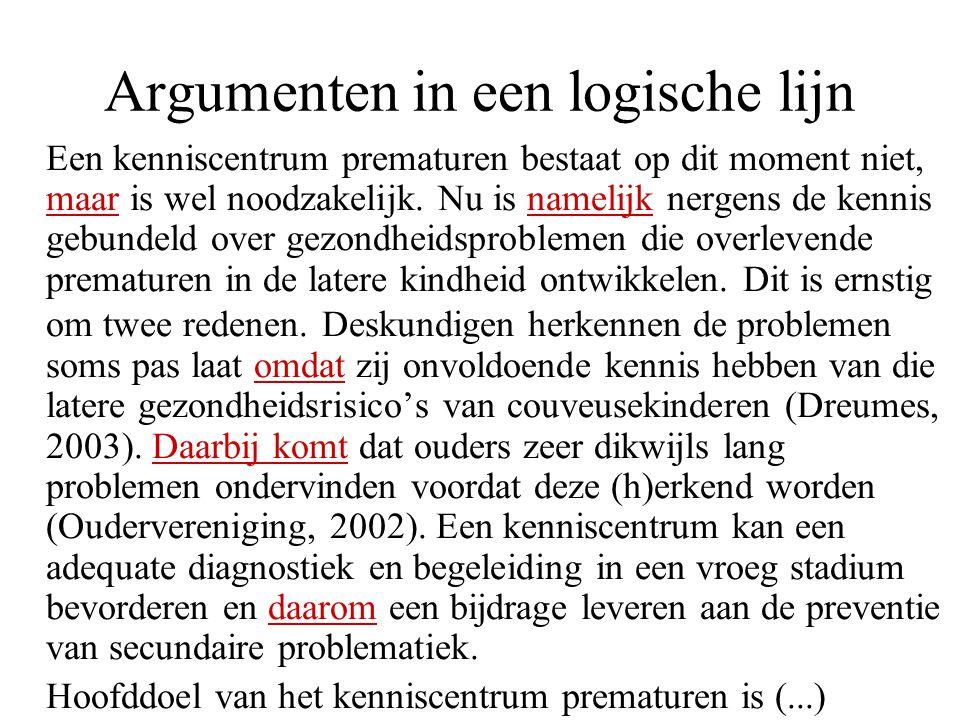 Argumenten in een logische lijn Een kenniscentrum prematuren bestaat op dit moment niet, maar is wel noodzakelijk. Nu is namelijk nergens de kennis ge