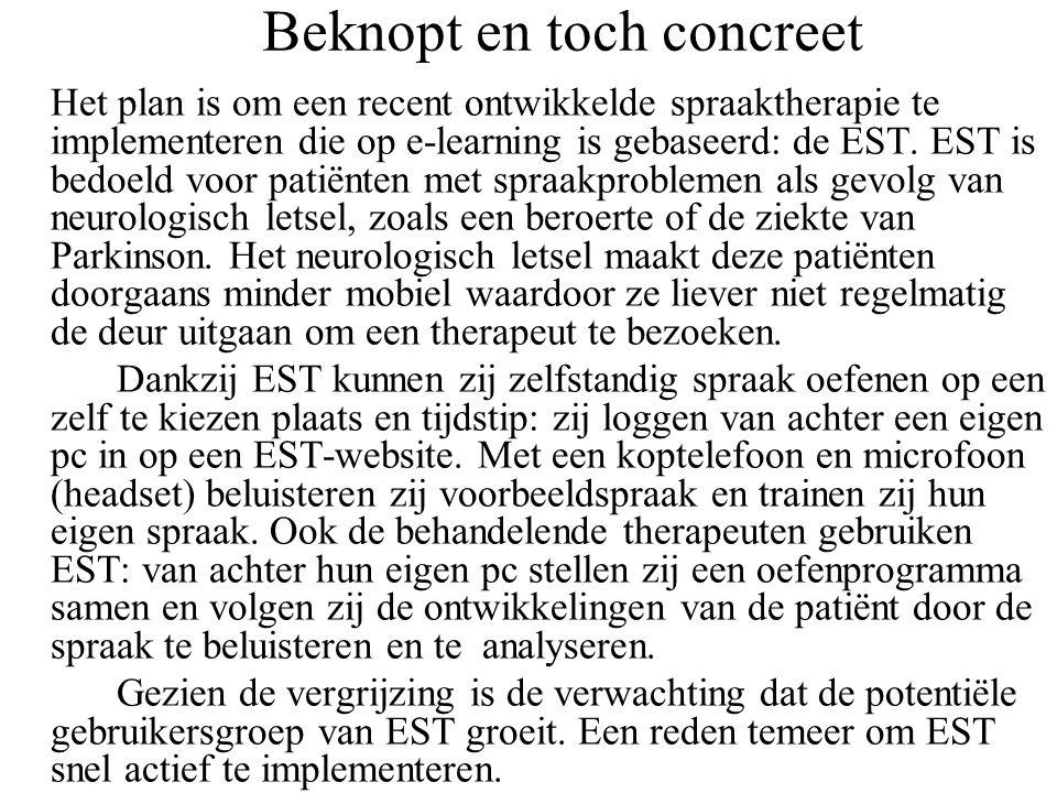 Beknopt en toch concreet Het plan is om een recent ontwikkelde spraaktherapie te implementeren die op e-learning is gebaseerd: de EST. EST is bedoeld
