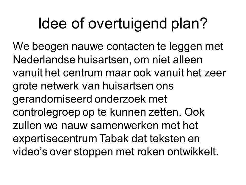 Idee of overtuigend plan? We beogen nauwe contacten te leggen met Nederlandse huisartsen, om niet alleen vanuit het centrum maar ook vanuit het zeer g