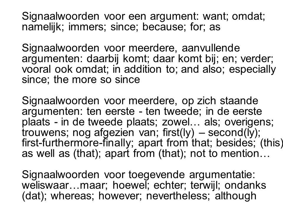 Signaalwoorden voor een argument: want; omdat; namelijk; immers; since; because; for; as Signaalwoorden voor meerdere, aanvullende argumenten: daarbij
