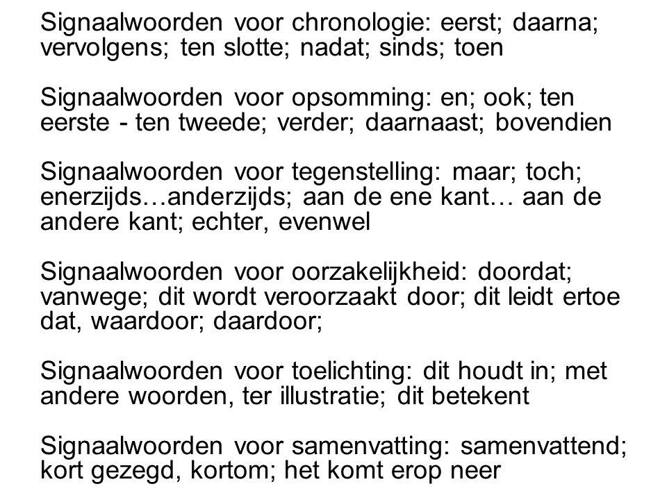 Signaalwoorden voor chronologie: eerst; daarna; vervolgens; ten slotte; nadat; sinds; toen Signaalwoorden voor opsomming: en; ook; ten eerste - ten tw