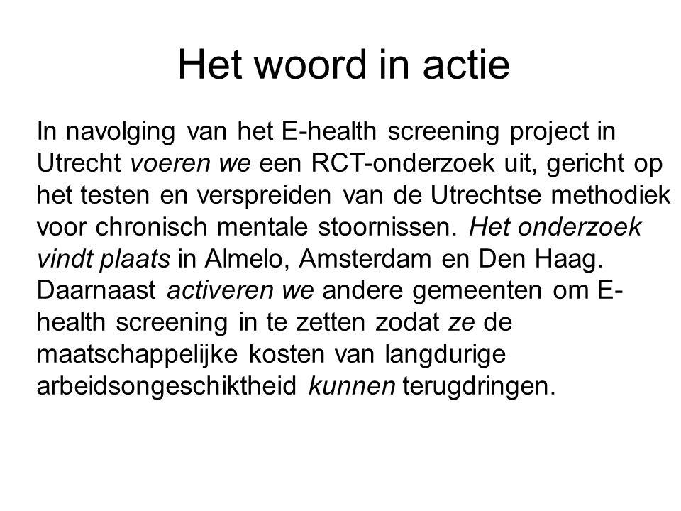 Het woord in actie In navolging van het E-health screening project in Utrecht voeren we een RCT-onderzoek uit, gericht op het testen en verspreiden va