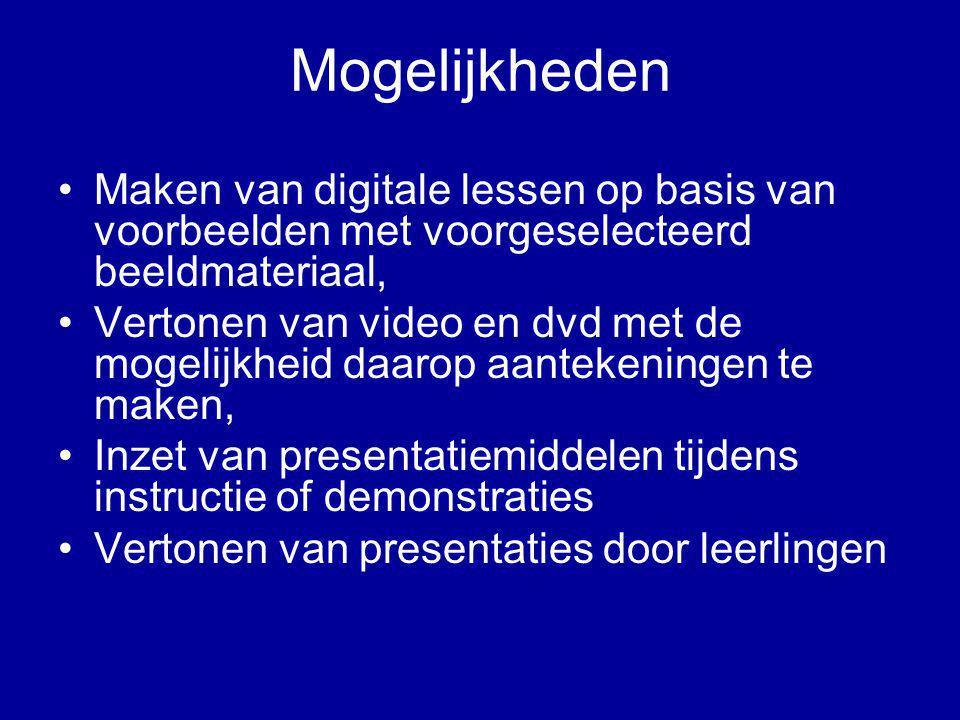 Mogelijkheden •Maken van digitale lessen op basis van voorbeelden met voorgeselecteerd beeldmateriaal, •Vertonen van video en dvd met de mogelijkheid