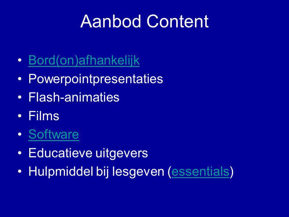 Aanbod Content •Bord(on)afhankelijkBord(on)afhankelijk •Powerpointpresentaties •Flash-animaties •Films •SoftwareSoftware •Educatieve uitgevers •Hulpmi