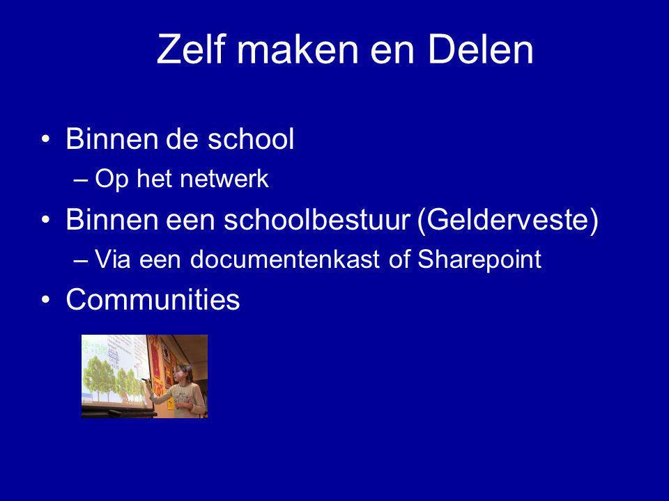 Zelf maken en Delen •Binnen de school –Op het netwerk •Binnen een schoolbestuur (Gelderveste) –Via een documentenkast of Sharepoint •Communities