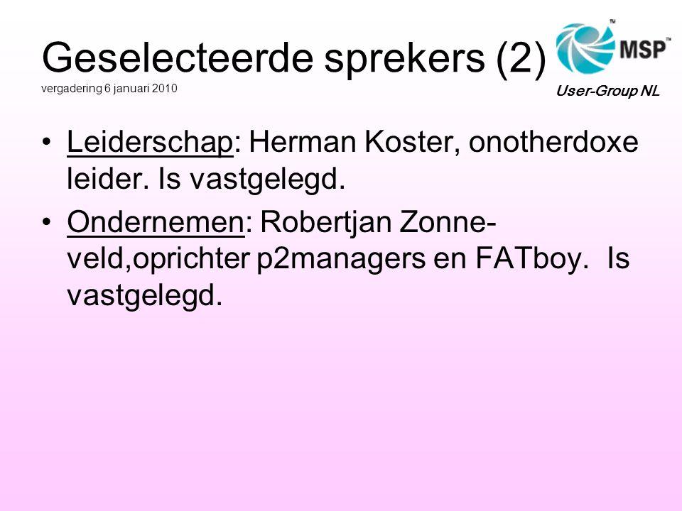 Geselecteerde sprekers (2) vergadering 6 januari 2010 •Leiderschap: Herman Koster, onotherdoxe leider. Is vastgelegd. •Ondernemen: Robertjan Zonne- ve