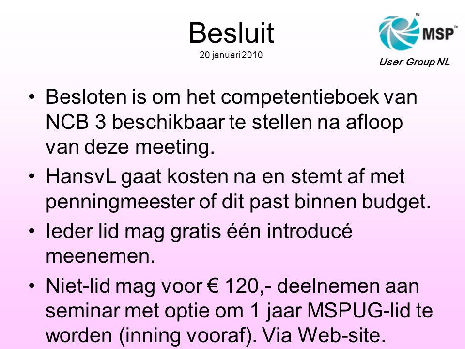 Besluit 20 januari 2010 •Besloten is om het competentieboek van NCB 3 beschikbaar te stellen na afloop van deze meeting. •HansvL gaat kosten na en ste