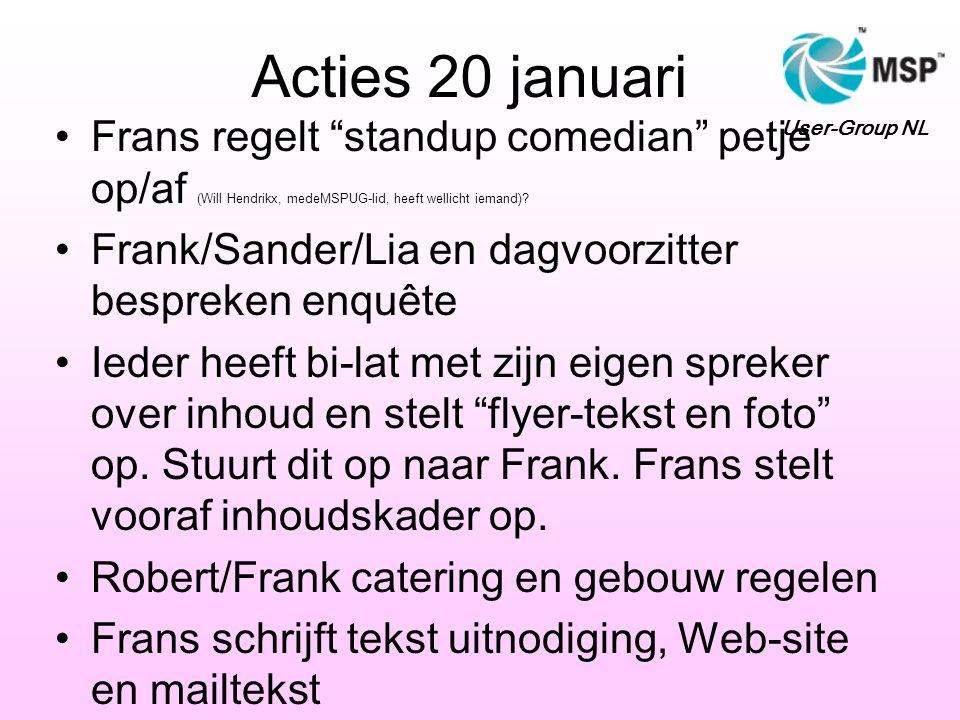 """Acties 20 januari •Frans regelt """"standup comedian"""" petje op/af (Will Hendrikx, medeMSPUG-lid, heeft wellicht iemand)? •Frank/Sander/Lia en dagvoorzitt"""