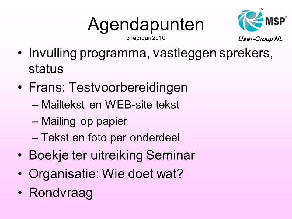 Agendapunten 3 februari 2010 •Invulling programma, vastleggen sprekers, status •Frans: Testvoorbereidingen –Mailtekst en WEB-site tekst –Mailing op pa