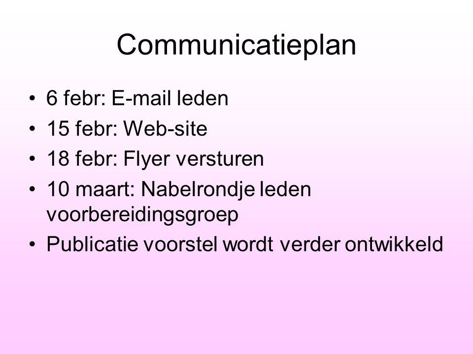 Communicatieplan •6 febr: E-mail leden •15 febr: Web-site •18 febr: Flyer versturen •10 maart: Nabelrondje leden voorbereidingsgroep •Publicatie voors