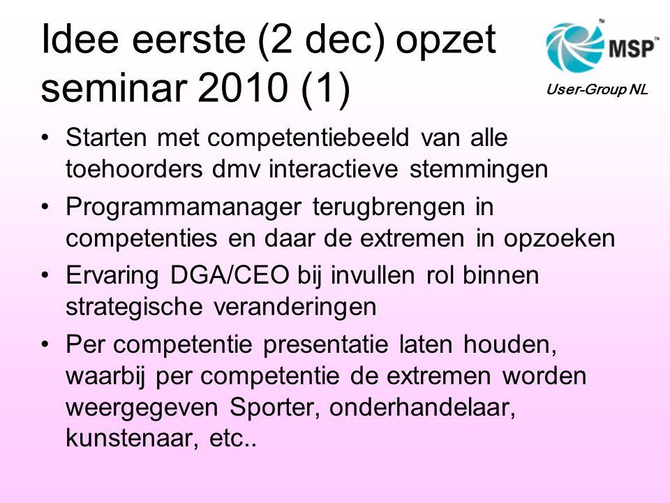 Idee eerste (2 dec) opzet seminar 2010 (1) •Starten met competentiebeeld van alle toehoorders dmv interactieve stemmingen •Programmamanager terugbreng