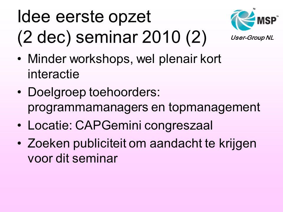 Idee eerste opzet (2 dec) seminar 2010 (2) •Minder workshops, wel plenair kort interactie •Doelgroep toehoorders: programmamanagers en topmanagement •