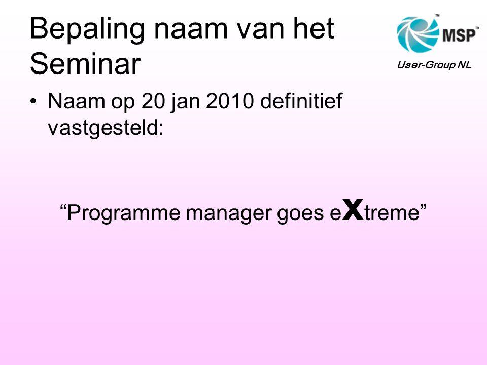 """Bepaling naam van het Seminar •Naam op 20 jan 2010 definitief vastgesteld: """"Programme manager goes e x treme"""" User-Group NL"""