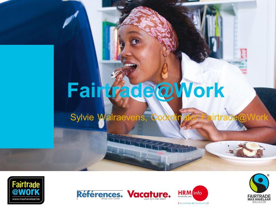 © Fairtrade 2010 Fairtrade@Work Sylvie Walraevens, Coördinator Fairtrade@Work