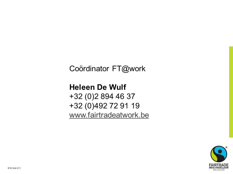 © Fairtrade 2010 Coördinator Heleen De Wulf +32 (0) (0)