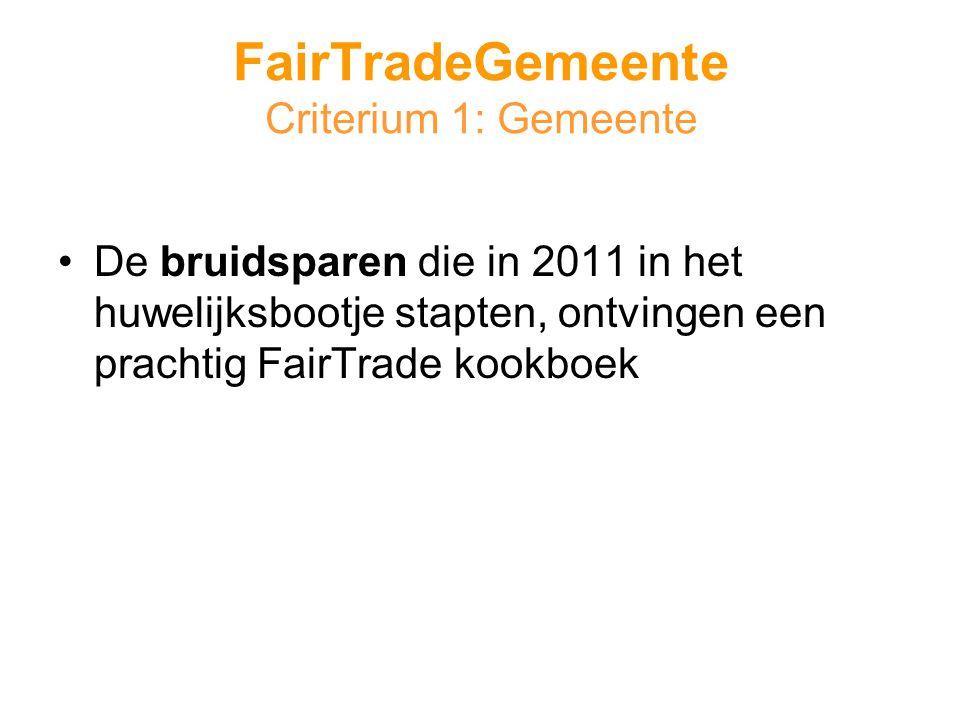 •De bruidsparen die in 2011 in het huwelijksbootje stapten, ontvingen een prachtig FairTrade kookboek FairTradeGemeente Criterium 1: Gemeente
