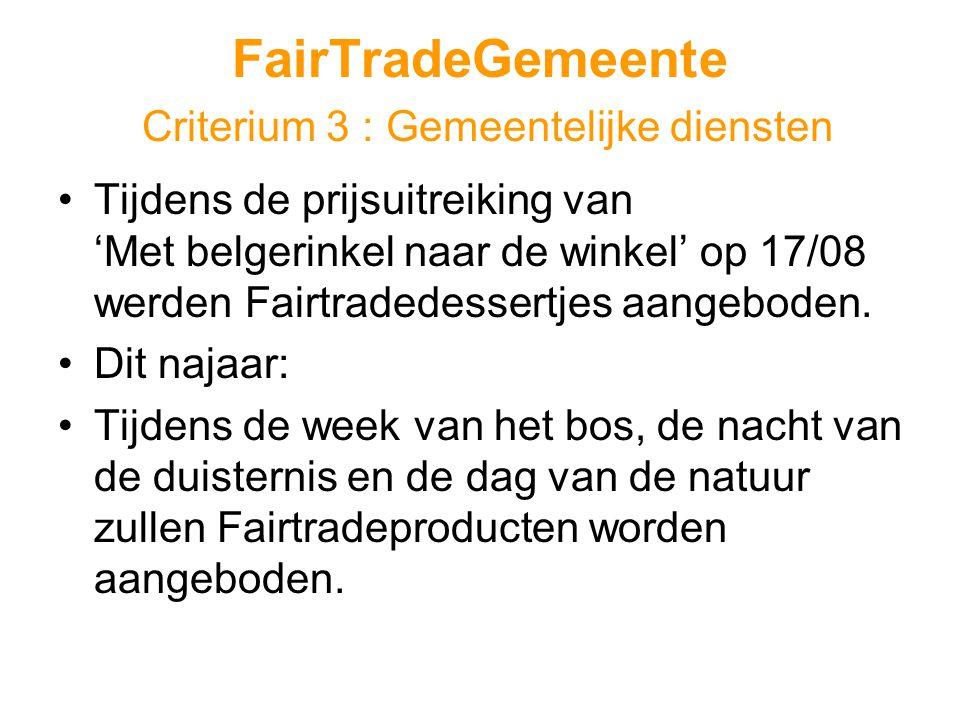 FairTradeGemeente Criterium 3 : Gemeentelijke diensten •Tijdens de prijsuitreiking van 'Met belgerinkel naar de winkel' op 17/08 werden Fairtradedessertjes aangeboden.