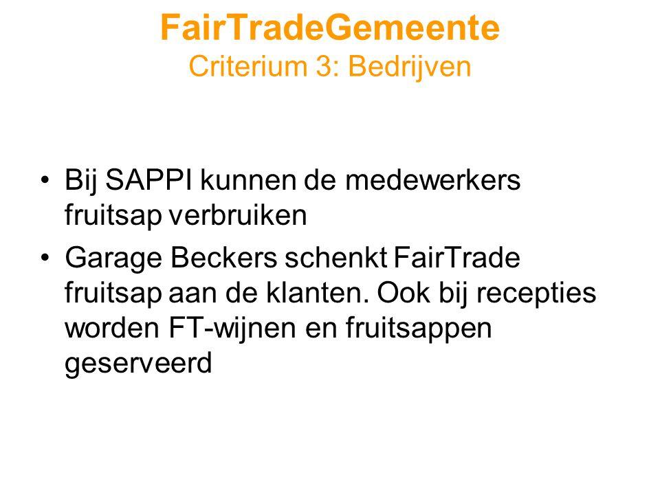 FairTradeGemeente Criterium 3: Bedrijven •Bij SAPPI kunnen de medewerkers fruitsap verbruiken •Garage Beckers schenkt FairTrade fruitsap aan de klanten.