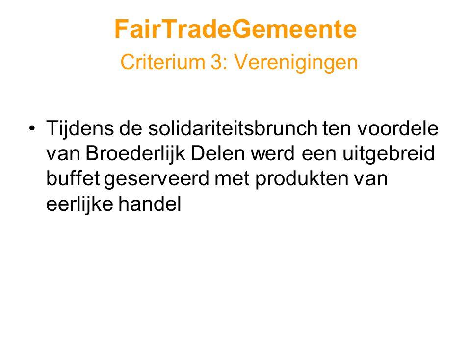 FairTradeGemeente Criterium 3: Verenigingen •Tijdens de solidariteitsbrunch ten voordele van Broederlijk Delen werd een uitgebreid buffet geserveerd met produkten van eerlijke handel