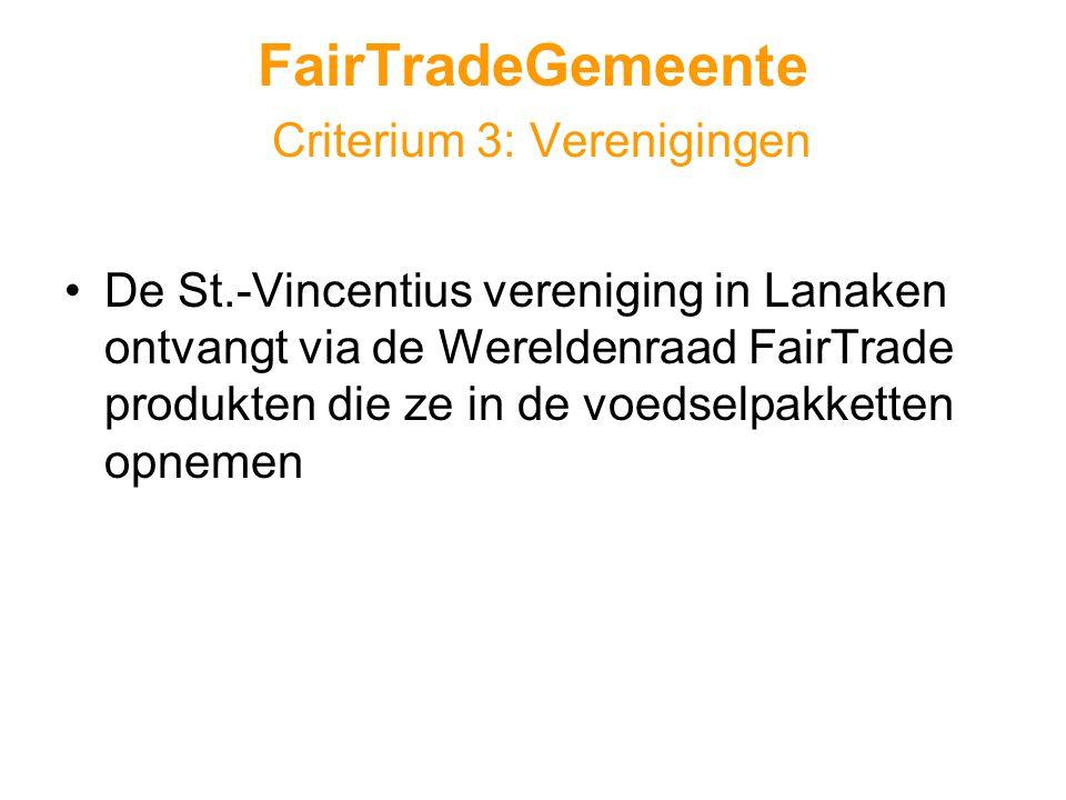 FairTradeGemeente Criterium 3: Verenigingen •De St.-Vincentius vereniging in Lanaken ontvangt via de Wereldenraad FairTrade produkten die ze in de voedselpakketten opnemen
