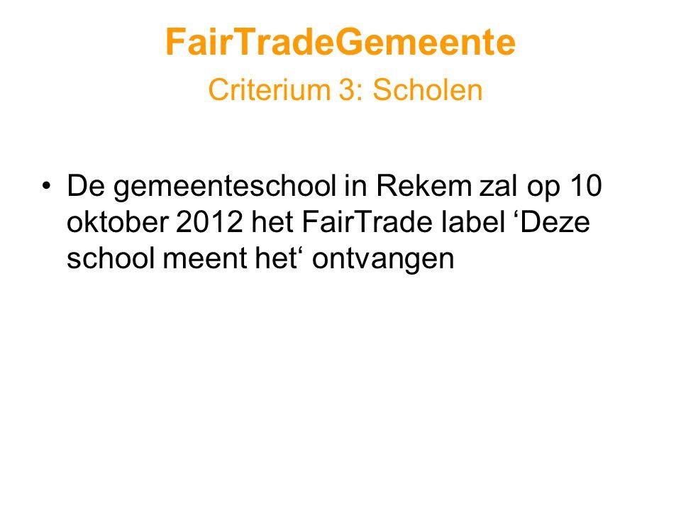 FairTradeGemeente Criterium 3: Scholen •De gemeenteschool in Rekem zal op 10 oktober 2012 het FairTrade label 'Deze school meent het' ontvangen